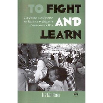 To Fight and Learn - Praxis and Promise of Literacy in Eritrea's Indep