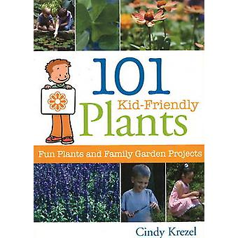 101 Kid-Friendly Plants - Fun Plants and Family Garden Projects by Cin