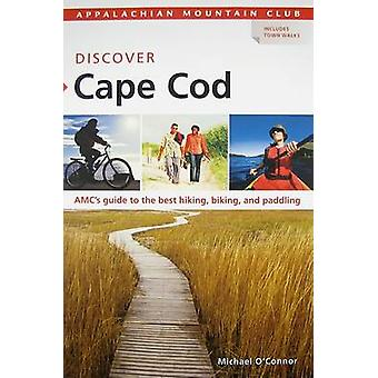Discover Cape Cod - AMC's Guide to the Best Hiking - Biking - and Padd