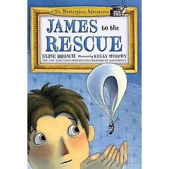 James to the Rescue - The Masterpiece Adventures Book Two by Elise Bro