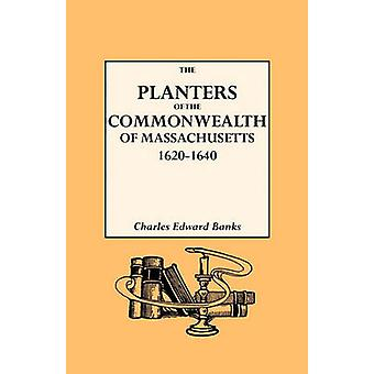 The Planters of the Commonwealth in Massachusetts 16201640 by Banks & Charles E.