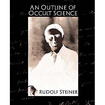 Ein Überblick über die okkulte Wissenschaft von Rudolf Steiner & Steiner