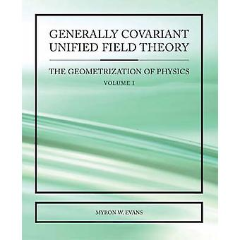 Generally Covariant Unified Field Theory by Evans & Myron & W