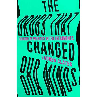 Drugs That Changed Our Minds by Lauren Slater