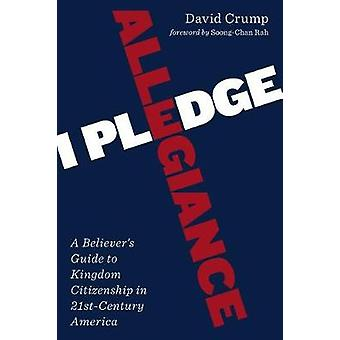 I Pledge Allegiance - A Believer's Guide to Kingdom Citizenship in Twe