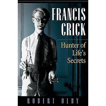 Francis Crick - Hunter of Life's Secrets by Robert Olby - 978087969798