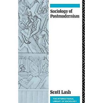 Sociology of Postmodernism by Lash & Scott