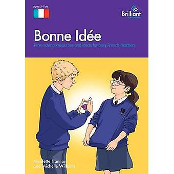 Bonne Id E TimeSaving Resources and Ideas for Busy French Teachers by Hannam & Nicolette
