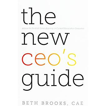 The New CEO's Guide - Advice for the First-Time - Aspiring - or Curren