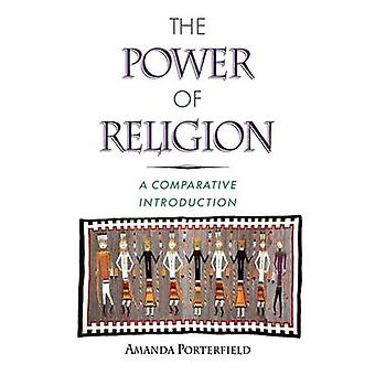 The Power of Religion A Comparative Introduction von Porterfield & Amanda