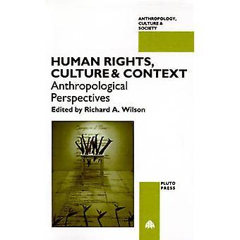 Mänskliga rättigheter Kultur och sammanhang Antropologiska perspektiv av Wilson & Richard A.