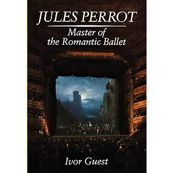 Jules Perrot Master of the Romantic Ballet by Guest & Ivor