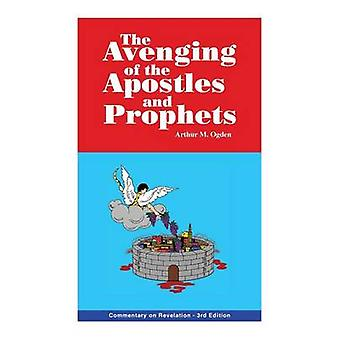 The Avenging of the Apostles and Prophets Commentary on Revelation by Ogden & Arthur M