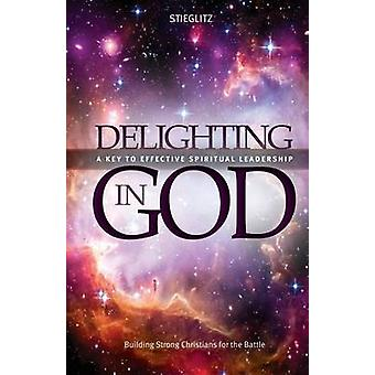 Delighting in God An InDepth Exploration of the Living God by Stieglitz & Gil