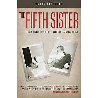 Die fünfte Schwester vom Opfer zum Victor Überwindung des Kindesmissbrauchs durch Landgraf & Laura