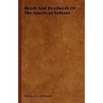 Beads and Beadwork of the American Indians by Orchard & William C.