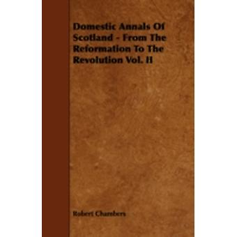 Domestic Annals of Scotland  From the Reformation to the Revolution Vol. II by Chambers & Robert