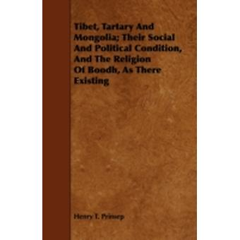 Tibet Tartary And Mongolia Their Social And Political Condition And The Religion Of Boodh As There Existing by Prinsep & Henry T.