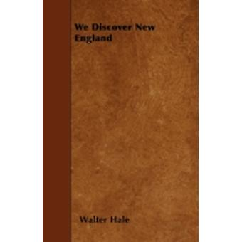 We Discover New England by Hale &  Walter
