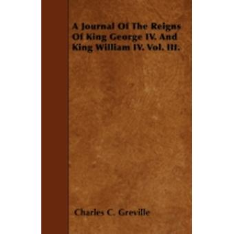 A Journal Of The Reigns Of King George IV. And King William IV. Vol. III. by Greville & Charles C.