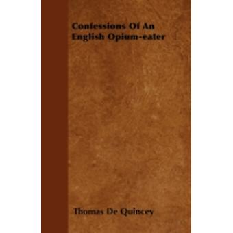 Confessions Of An English Opiumeater by Quincey & Thomas De
