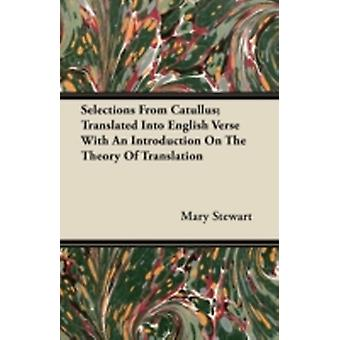 Selections From Catullus Translated Into English Verse With An Introduction On The Theory Of Translation by Stewart & Mary