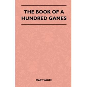 The Book Of A Hundred Games by White & Mary