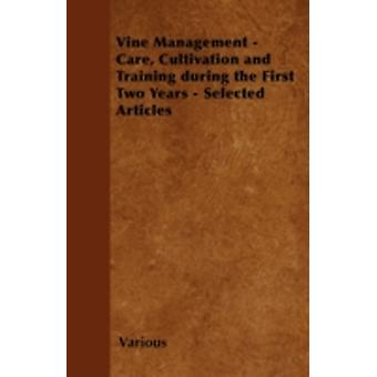 Vine Management  Care Cultivation and Training During the First Two Years  Selected Articles by Various