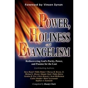 Power Holiness and Evangelism Rediscovering Gods Purity Power and Passion for the Lost by Clark & Randy