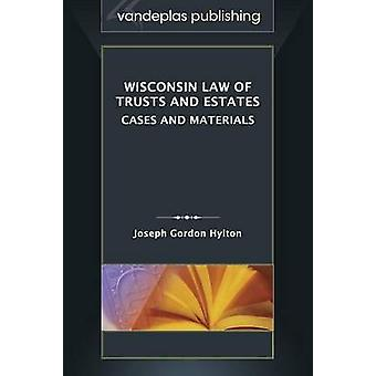 Wisconsin Law of Trusts and Estates Cases and Materials by Hylton & Joseph Gordon