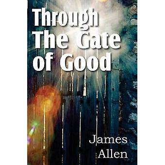 Through the Gate of Good by Allen & James