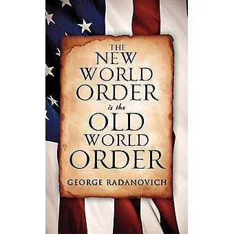 The New World Order is the Old World Order by Radanovich & George