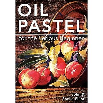 Oil Pastel for the Serious Beginner Basic Lessons in Becoming a Good Painter by Elliot & John