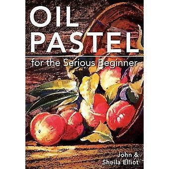 Ölpastell für die Serious Beginner Basic Lessons in Becoming a Good Painter von Elliot & John