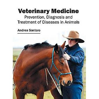Veterinary Medicine Prevention Diagnosis and Treatment of Diseases in Animals by Santoro & Andrea