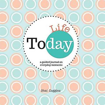 Today Life  A Guided Journal on Everyday Moments by Coggins & Shai