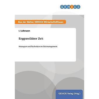Engpassfaktor ZeitStrategien und Techniken im Zeitmanagement by Lukmann & I.