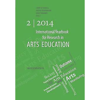 International Yearbook for Research in Arts Education 22014 by OFarrell & Larry