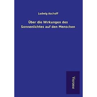 ber die Wirkungen des Sonnenlichtes auf den Menschen by Aschoff & Ludwig