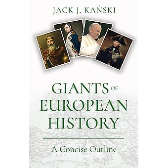 Giants of European History  A Concise Outline by Jack J Kanski