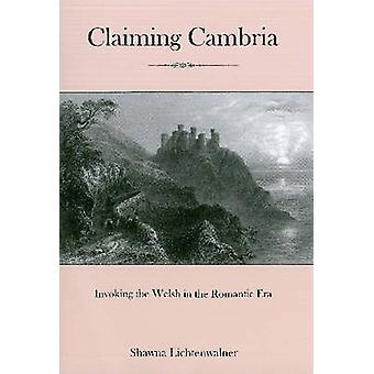 Claiming Cambria - Invoking the Welsh in the Romantic Era by Shawna Li