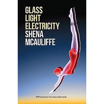 Glass - Light - and Electricity - Essays by Shena McAuliffe - 97816022