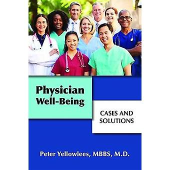 Physician Well-Being - Cases and Solutions by Peter Yellowlees - 97816