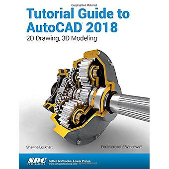 Tutorial Guide to AutoCAD 2018 by Shawna Lockhart - 9781630571207 Book