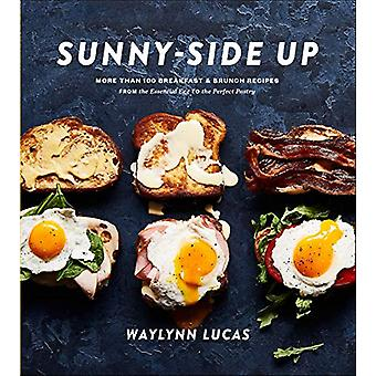 Sunny Side Up - More Than 100 Breakfast and Brunch Recipes from the Es