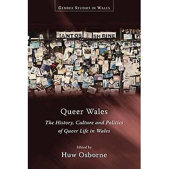 Queer Wales - The History - Culture and Politics of Queer Life in Wale