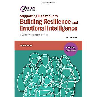 Supporting Behaviour by Building Resilience and Emotional Intelligence: A Guide for Classroom Teachers (Critical Teaching)