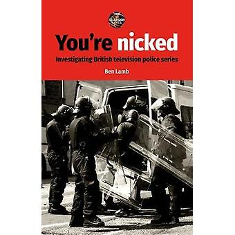You'Re Nicked - Investigating British Television Police Series by Ben