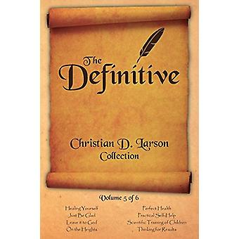Christian D. Larson - The Definitive Collection - Volume 5 of 6 by Ch