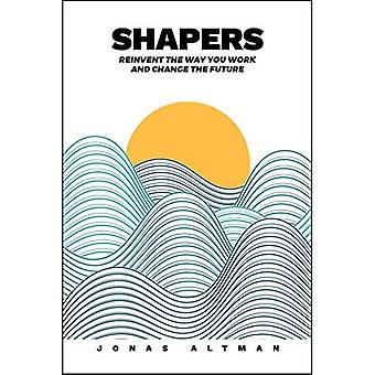 Shapers: Reinvent the Way You Work and Change the Future
